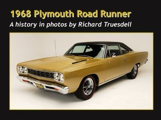 1968 Plymouth Road Runner (A history in photos Book 2) Richard Truesdell