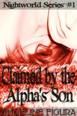 Claimed the Alphas Son (Werewolf Shifter Paranormal) (Nightworld Book 1) by Angeline Figura