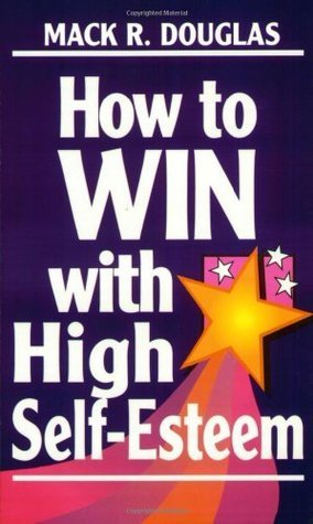 How to Win With High Self-Esteem  by  Mack R. Douglas