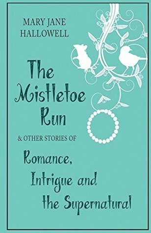 The Mistletoe Run and other stories  by  Mary Jane Hallowell