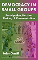 Democracy in Small Groups: Participation, Decision Making, and Communication