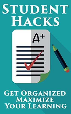 Student Hacks: Learn How To Get Organized And Maximize Your Learning Tom Jones