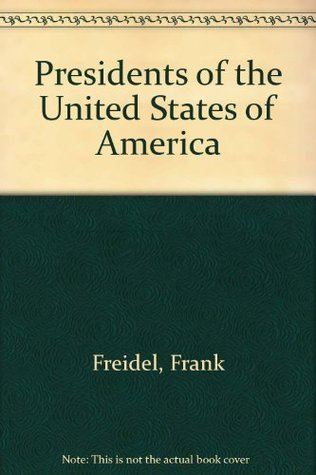 Presidents Of The United States Of America  by  Frank Freidel