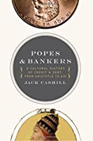 Popes & Bankers: A Cultural History of Credit and Debt from Aristotle to AIG