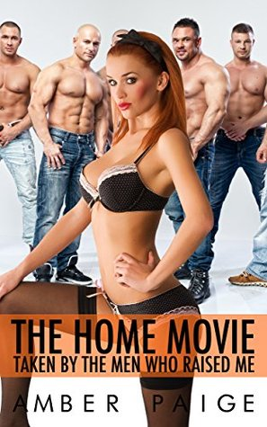 The Home Movie: Taken By The Men Who Raised Me  by  Amber Paige