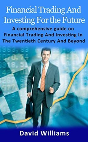 Financial Trading And Investing For the Future: Financial Trading And Investing In The Twentieth Century And Beyond  by  Helen Chapman