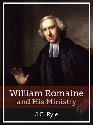 William Romaine and HIs Ministry J.C. Ryle