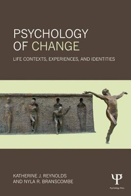 Psychology of Change: Life Contexts, Experiences, and Identities Katherine J Reynolds