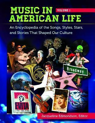 Music in American Life [4 Volumes]: An Encyclopedia of the Songs, Styles, Stars, and Stories That Shaped Our Culture  by  Jacqueline Edmondson
