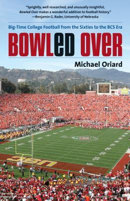 Bowled Over: Big-Time College Football from the Sixties to the BCS Era  by  Michael Oriard