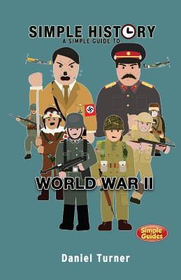 Simple History: A Simple Guide to World War II Daniel Turner