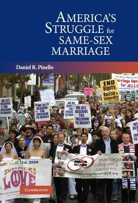 Americas Struggle for Same-Sex Marriage  by  Daniel R. Pinello