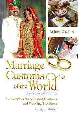 Marriage Customs of the World [2 Volumes]: An Encyclopedia of Dating Customs and Wedding Traditions, Expanded Second Edition George Peter Monger