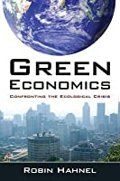 Green Economics: Confronting the Ecological Crisis: Confronting the Ecological Crisis
