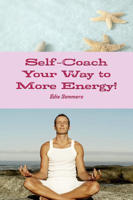 Self-Coach Your Way to More Energy! Edie Summers