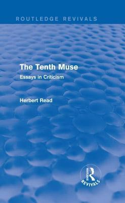 The Tenth Muse (Routledge Revivals): Essays in Criticism  by  Herbert Read