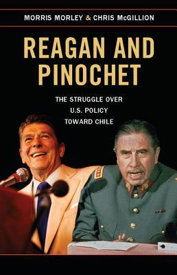 Reagan and Pinochet: The Struggle Over Us Policy Toward Chile Morris Morley