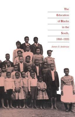 Education of Blacks in the South, 1860-1935 James D. Anderson