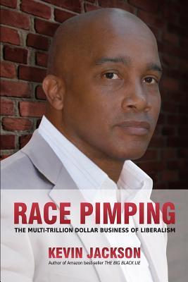 Race Pimping: The Multi-Trillion Dollar Business of Liberalism  by  Kevin Jackson