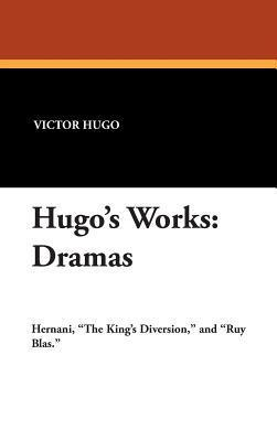 Hugos Works: Dramas  by  Victor Hugo
