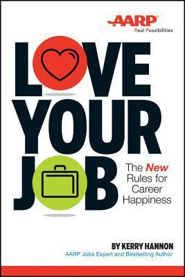 Love Your Job: The New Rules for Career Happiness Kerry Hannon
