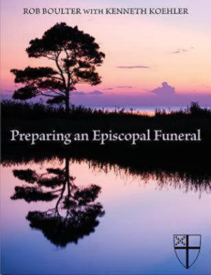 Preparing an Episcopal Funeral  by  Rob Boulter