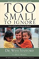 Too Small To Ignore: Why the Least of These Matter Most