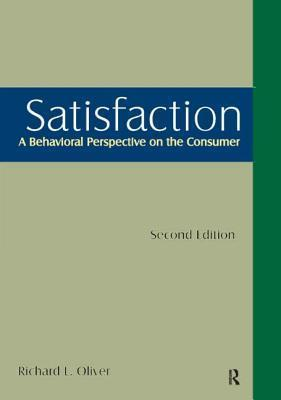 Satisfaction: A Behavioral Perspective On The Consumer Richard L. Oliver