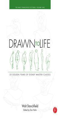 Drawn to Life: 20 Golden Years of Disney Master Classes Volume 1: Volume 1: The Walt Stanchfield Lectures  by  Walt Stanchfield