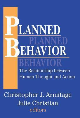 Planned Behavior: The Relationship Between Human Thought and Action  by  Julie Christian