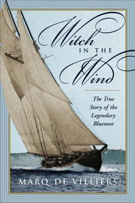 Witch in the Wind: The True Story of the Legendary Bluenose Marq de Villiers