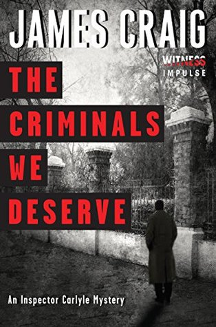 The Criminals We Deserve: An Inspector Carlyle Mystery  by  James Craig
