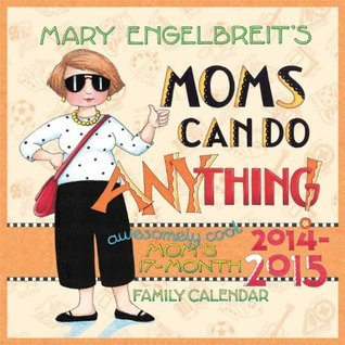 Mary Engelbreits Moms Can Do Anything! 2014-15 Moms 17-Month Family Calendar  by  Mary Engelbreit