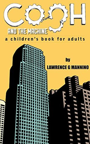 Cogh and The Machine: a childrens book for adults  by  Lawrence Mannino