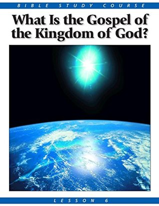 Bible Study Lesson 6 - What Is the Gospel of the Kingdom? United Church of God
