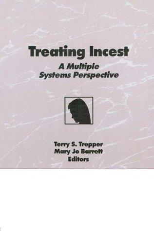 Treating Incest: A Multiple Systems Perspective  by  Terry S Trepper