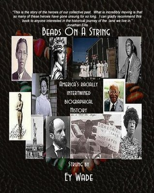 Beads On A String (Special Edition): Americas Racially Intertwined Biographical History Ey Wade