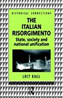 The Italian Risorgimento: State, Society and National Unification (Historical Connections)