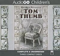 Tom Thumb: The Remarkable True Story of a Man in Miniture