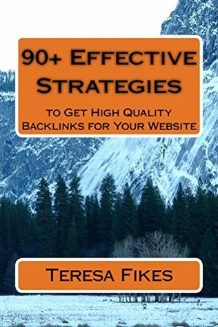 90+ Effective Strategies to Get High Quality Backlinks for Your Website  by  Teresa L Fikes