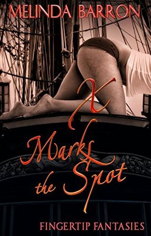X Marks the Spot  by  Melinda Barron: Fingertip Fantasies Series, Book Three by Melinda Barron