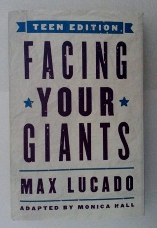 Facing Your Giants, Teen Edition Max Lucado