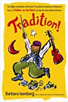 Tradition!: The Highly Improbable, Ultimately Triumphant Broadway-to-Hollywood Story of Fiddler on the Roof, the World's Most Beloved Musical