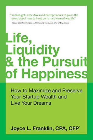Life, Liquidity & the Pursuit of Happiness: How to Maximize and Preserve Your Startup Wealth and Live Your Dreams  by  Joyce Franklin
