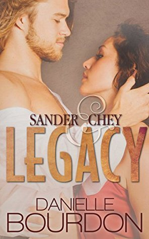 Sander and Chey: Legacy  by  Danielle Bourdon