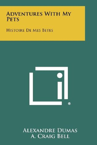 Adventures with My Pets: Histoire de Mes Betes  by  Alexandre Dumas