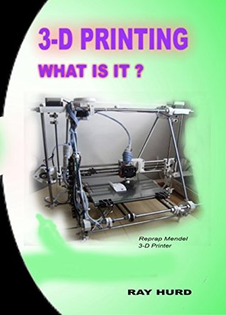 3D Printing - What Is It?  by  Raymond Hurd