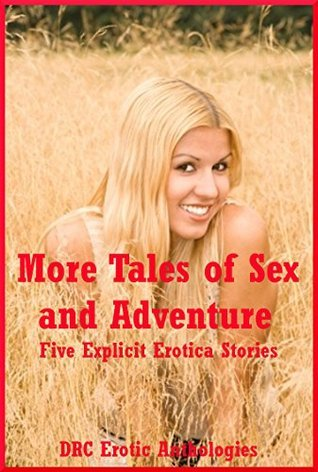 More Tales of Sex and Adventure: Five Explicit Erotica Stories Carolyne Cox