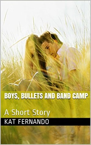 Boys, Bullets and Band Camp: A Short Story  by  Kat Fernando