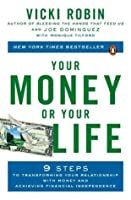 Your money or your life : 9 steps to transforming your relationship with money and achieving financial independence